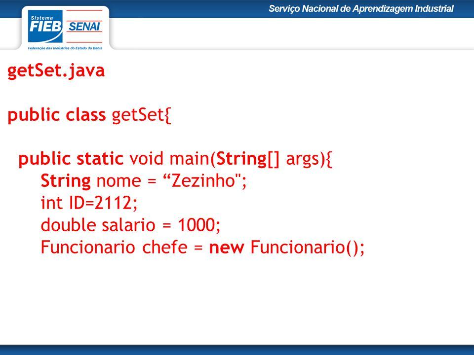 getSet.java public class getSet{ public static void main(String[] args){ String nome = Zezinho ;